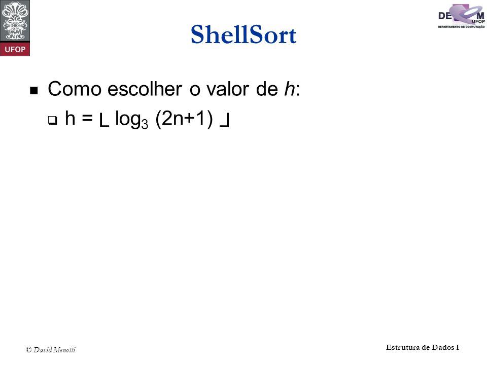 ShellSort Como escolher o valor de h: h =└ log3 (2n+1) ┘
