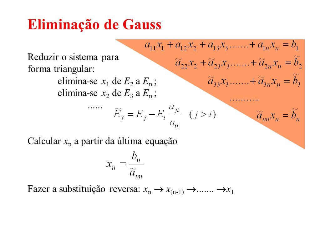 Eliminação de Gauss Reduzir o sistema para forma triangular: