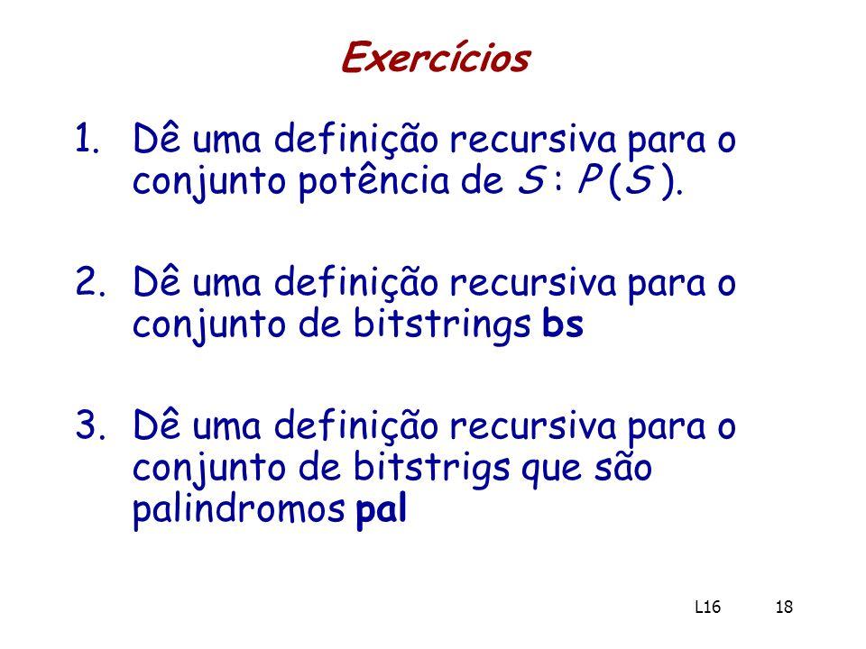 Dê uma definição recursiva para o conjunto potência de S : P (S ).