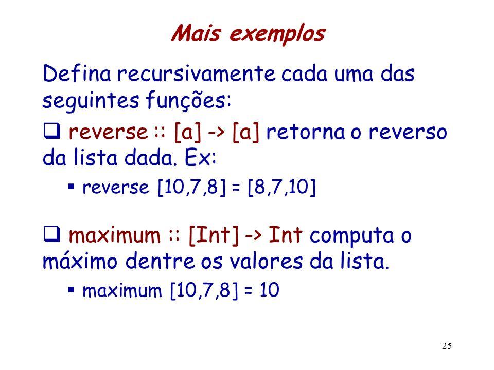 Defina recursivamente cada uma das seguintes funções: