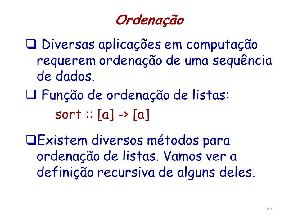 Ordenação Diversas aplicações em computação requerem ordenação de uma sequência de dados. Função de ordenação de listas: