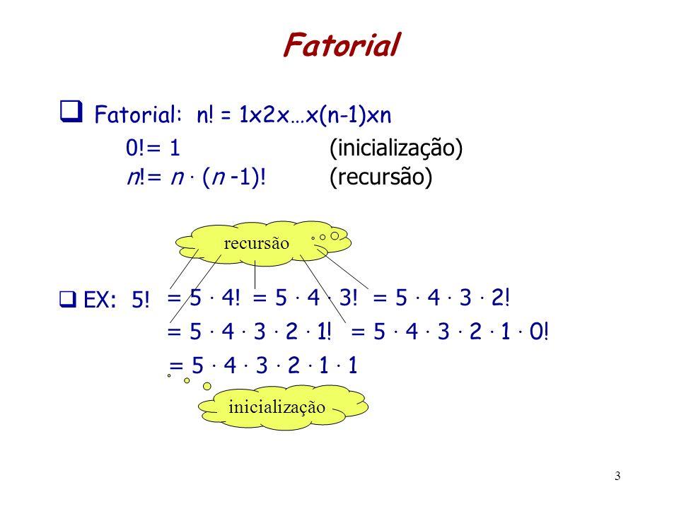 Fatorial: n! = 1x2x…x(n-1)xn