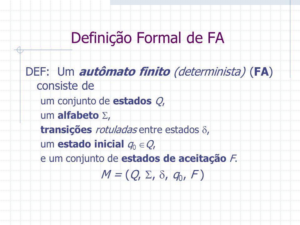 Definição Formal de FADEF: Um autômato finito (determinista) (FA) consiste de. um conjunto de estados Q,