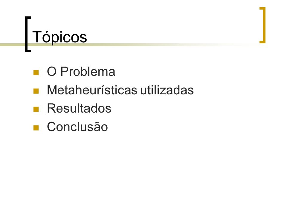 Tópicos O Problema Metaheurísticas utilizadas Resultados Conclusão