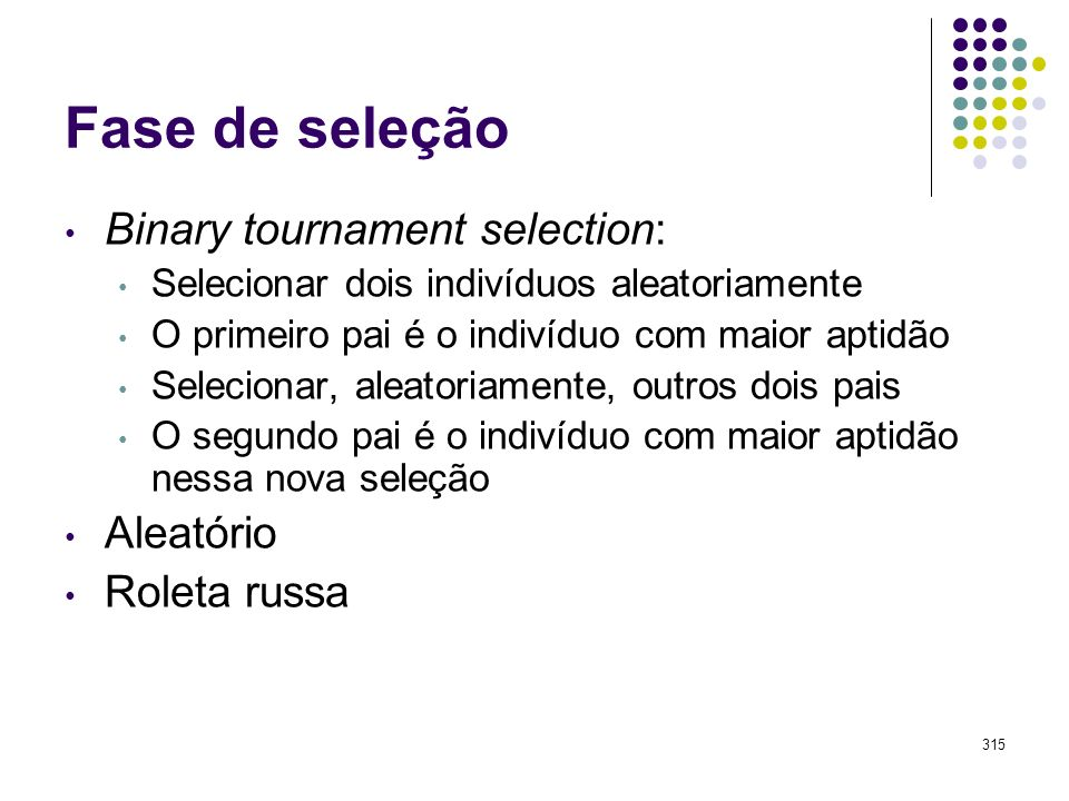 Fase de seleção Binary tournament selection: Aleatório Roleta russa