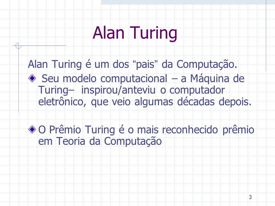 Alan Turing Alan Turing é um dos pais da Computação.
