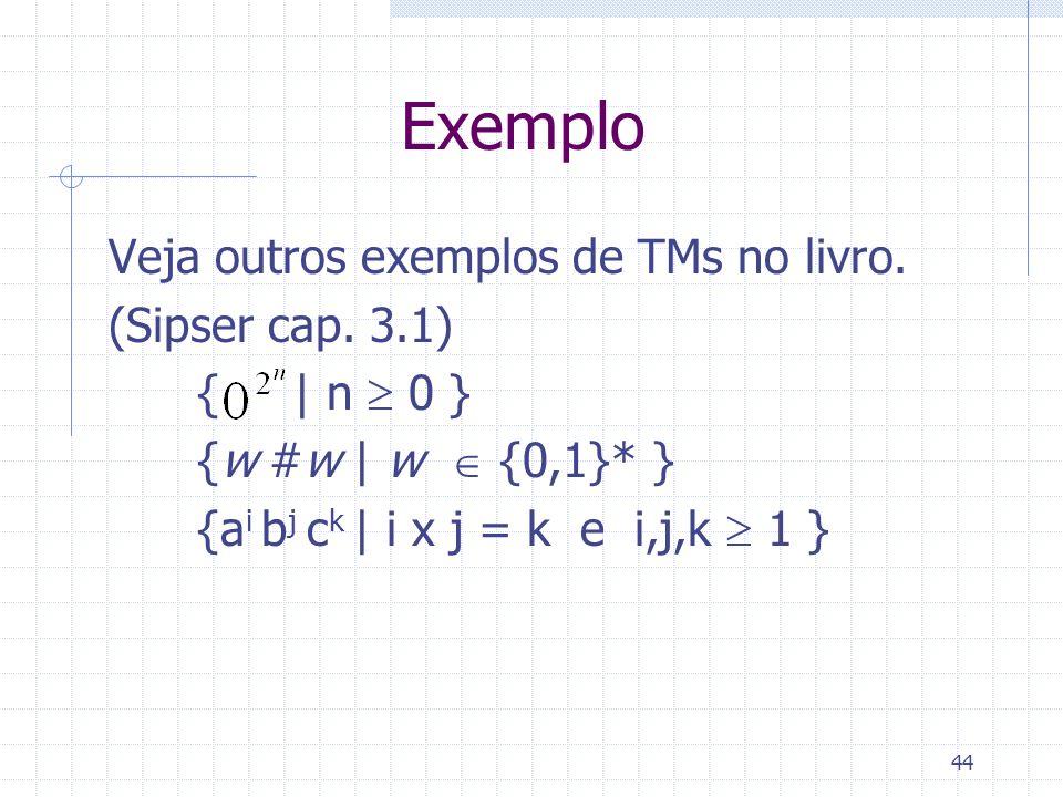 Exemplo Veja outros exemplos de TMs no livro. (Sipser cap. 3.1)