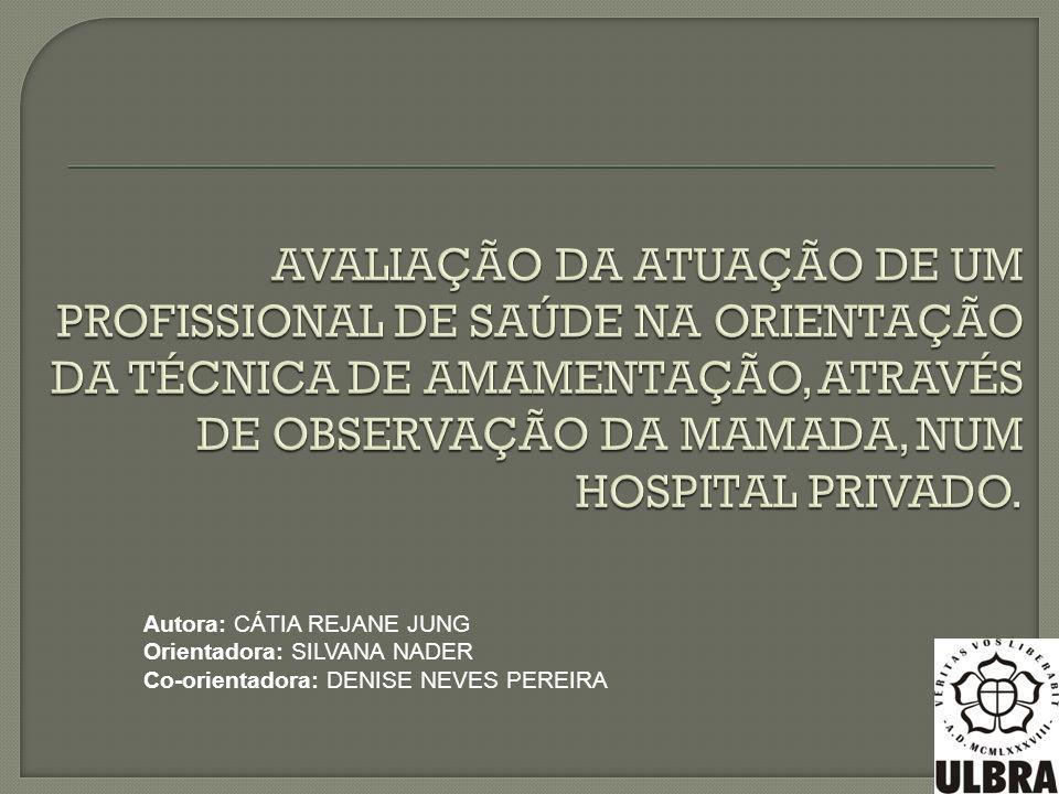 AVALIAÇÃO DA ATUAÇÃO DE UM PROFISSIONAL DE SAÚDE NA ORIENTAÇÃO DA TÉCNICA DE AMAMENTAÇÃO, ATRAVÉS DE OBSERVAÇÃO DA MAMADA, NUM HOSPITAL PRIVADO.