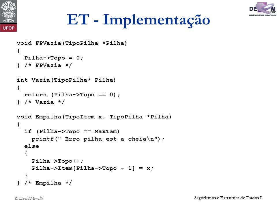 ET - Implementação void FPVazia(TipoPilha *Pilha) {