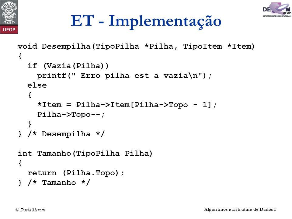 ET - Implementação void Desempilha(TipoPilha *Pilha, TipoItem *Item) {