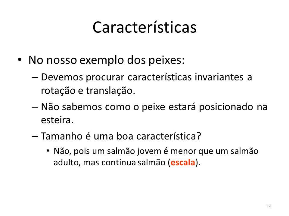 Características No nosso exemplo dos peixes: