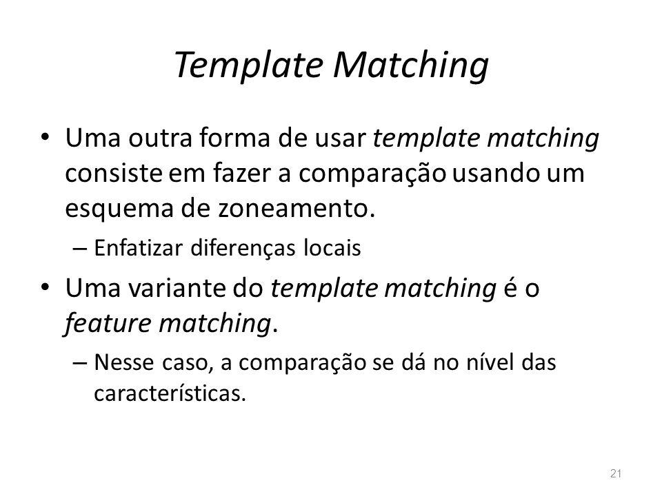 Template Matching Uma outra forma de usar template matching consiste em fazer a comparação usando um esquema de zoneamento.