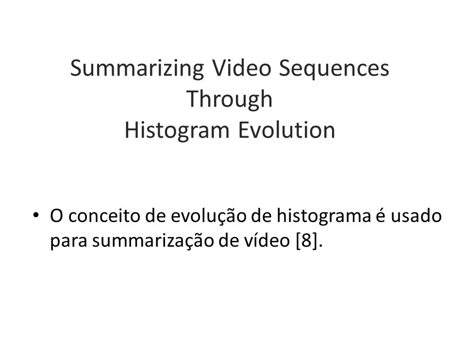 Summarizing Video Sequences Through Histogram Evolution