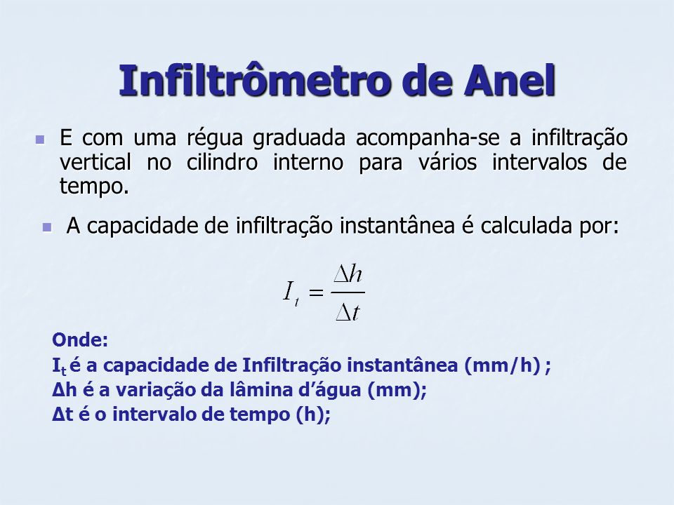Infiltrômetro de AnelE com uma régua graduada acompanha-se a infiltração vertical no cilindro interno para vários intervalos de tempo.
