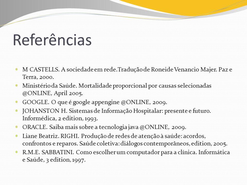 Referências M CASTELLS. A sociedade em rede.Tradução de Roneide Venancio Majer. Paz e Terra, 2000.