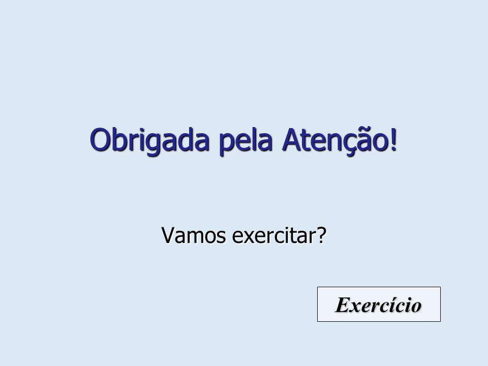 Obrigada pela Atenção! Vamos exercitar Exercício