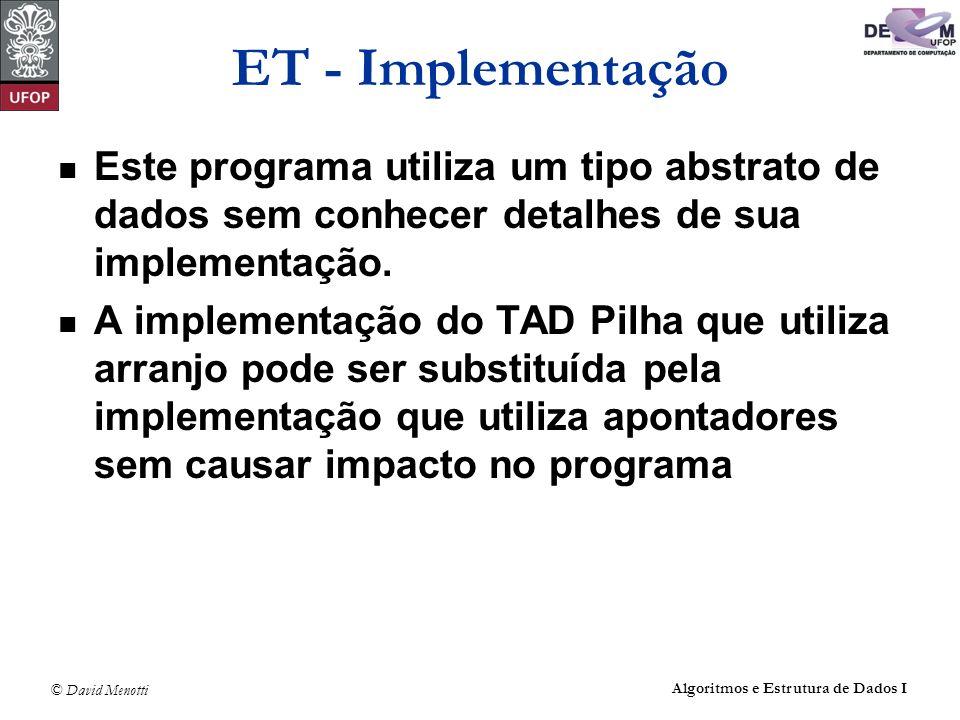 ET - Implementação Este programa utiliza um tipo abstrato de dados sem conhecer detalhes de sua implementação.