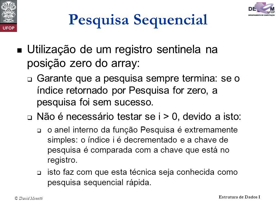 Pesquisa Sequencial Utilização de um registro sentinela na posição zero do array: