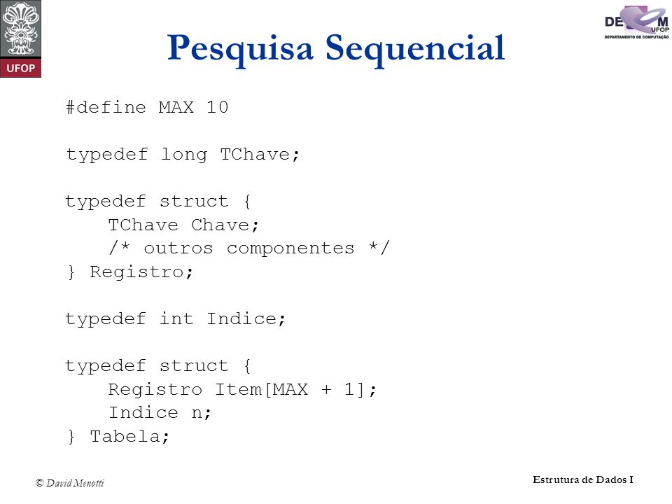 Pesquisa Sequencial #define MAX 10 typedef long TChave;