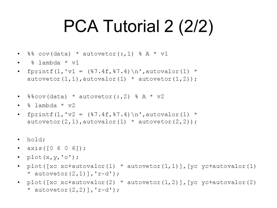 PCA Tutorial 2 (2/2) %% cov(data) * autovetor(:,1) % A * v1