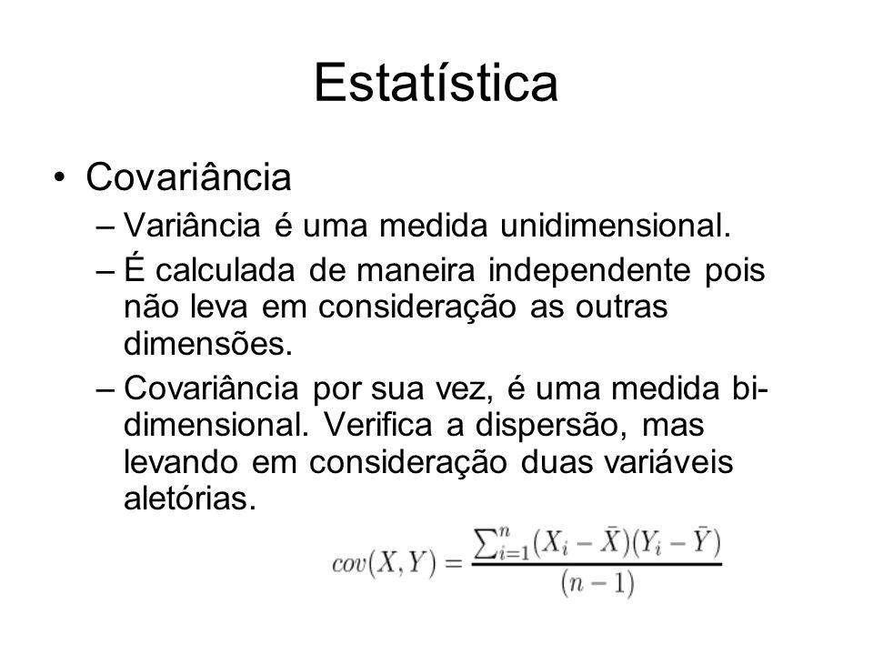 Estatística Covariância Variância é uma medida unidimensional.