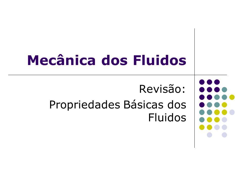 Revisão: Propriedades Básicas dos Fluidos