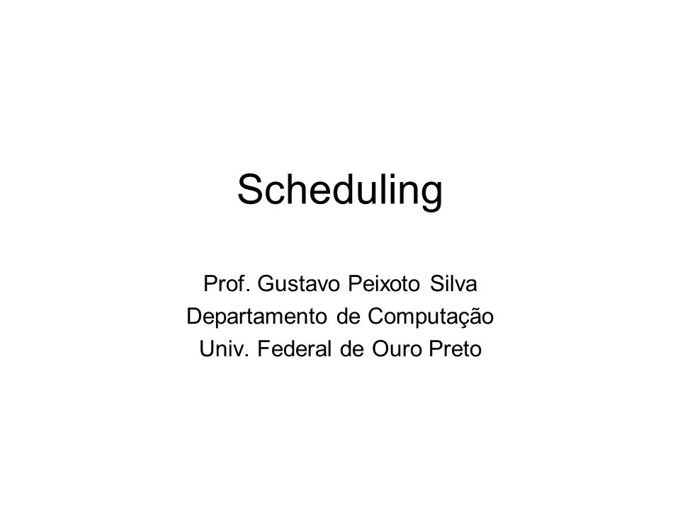 Scheduling Prof. Gustavo Peixoto Silva Departamento de Computação