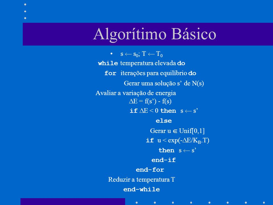 Algorítimo Básico s  s0; T  T0 while temperatura elevada do