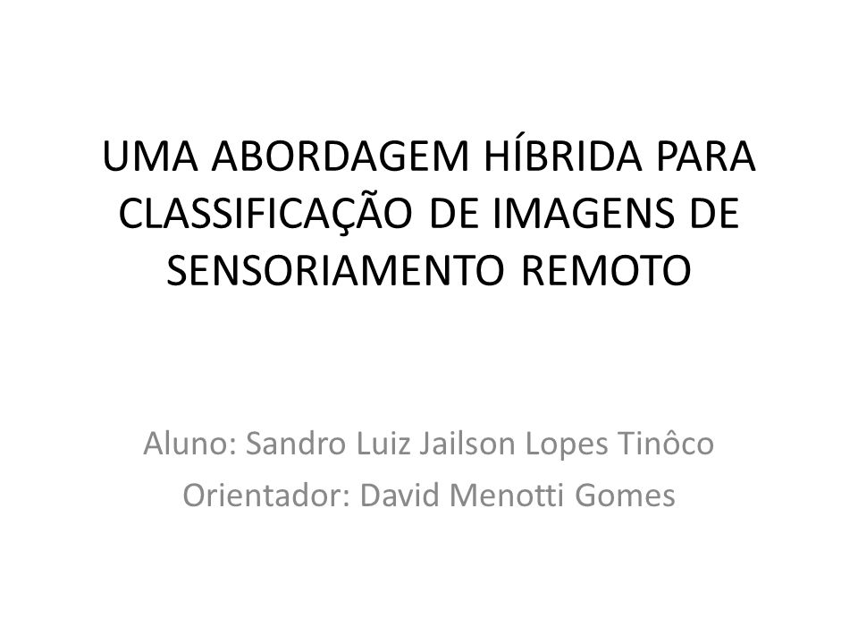 UMA ABORDAGEM HÍBRIDA PARA CLASSIFICAÇÃO DE IMAGENS DE SENSORIAMENTO REMOTO
