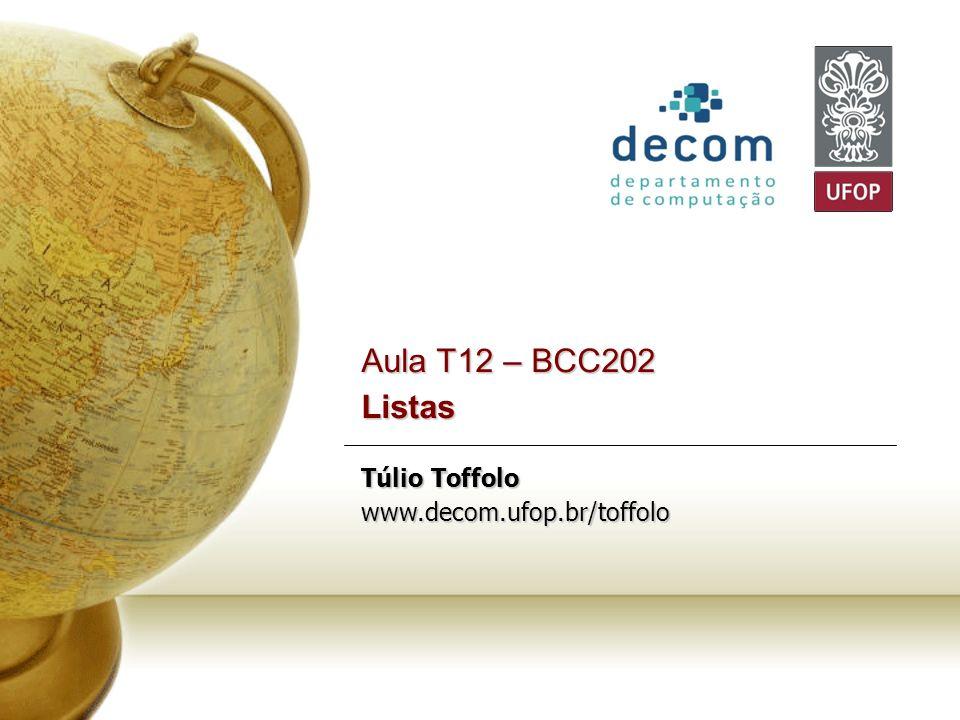 Aula T12 – BCC202 Listas Túlio Toffolo www.decom.ufop.br/toffolo
