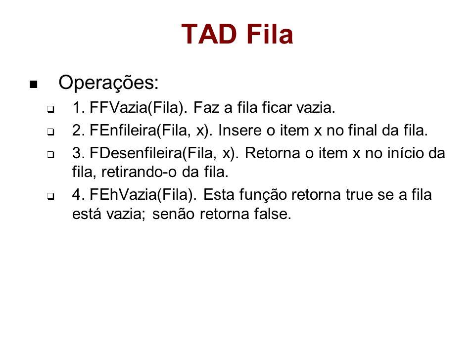 TAD Fila Operações: 1. FFVazia(Fila). Faz a fila ficar vazia.