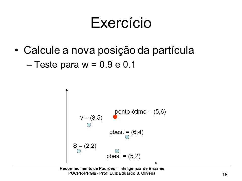 Exercício Calcule a nova posição da partícula Teste para w = 0.9 e 0.1