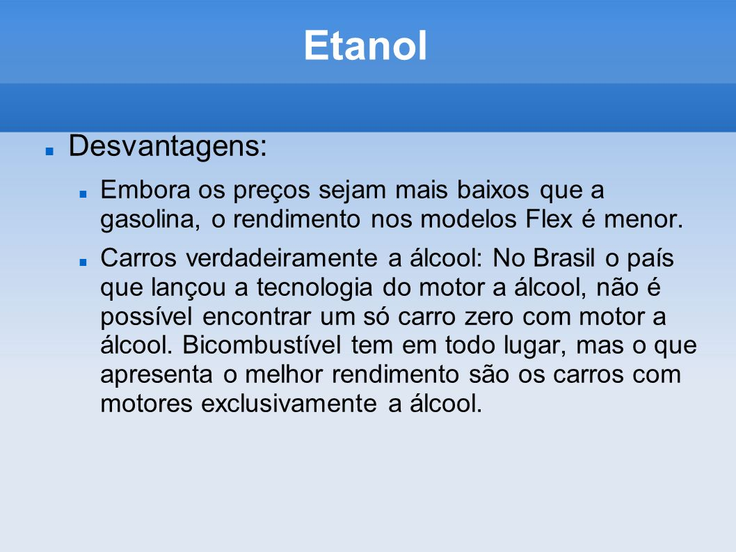 Etanol Desvantagens: Embora os preços sejam mais baixos que a gasolina, o rendimento nos modelos Flex é menor.