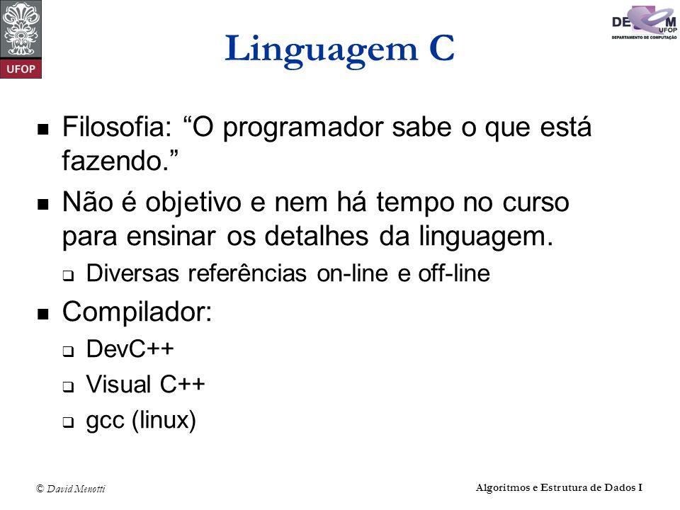 Linguagem C Filosofia: O programador sabe o que está fazendo.