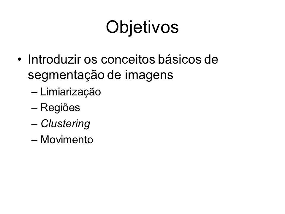 Objetivos Introduzir os conceitos básicos de segmentação de imagens