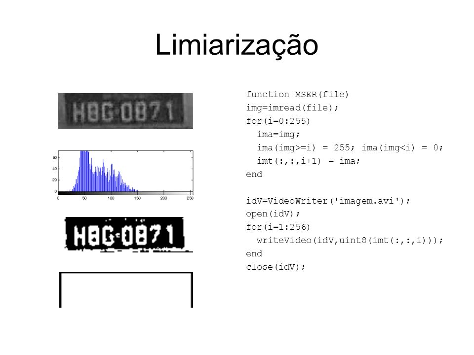 Limiarização function MSER(file) img=imread(file); for(i=0:255)