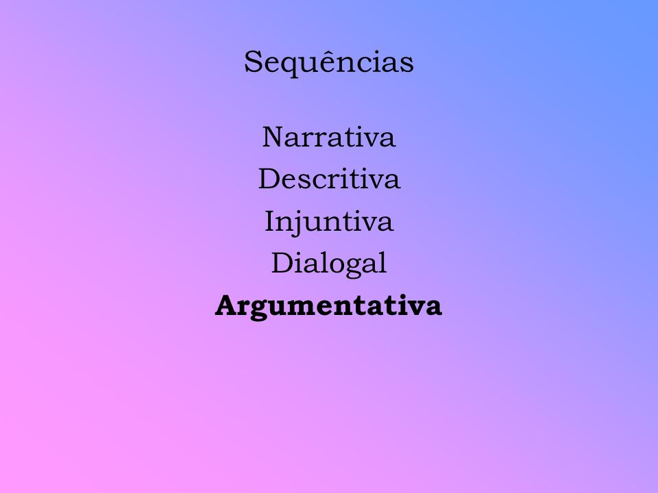 Sequências Narrativa Descritiva Injuntiva Dialogal Argumentativa