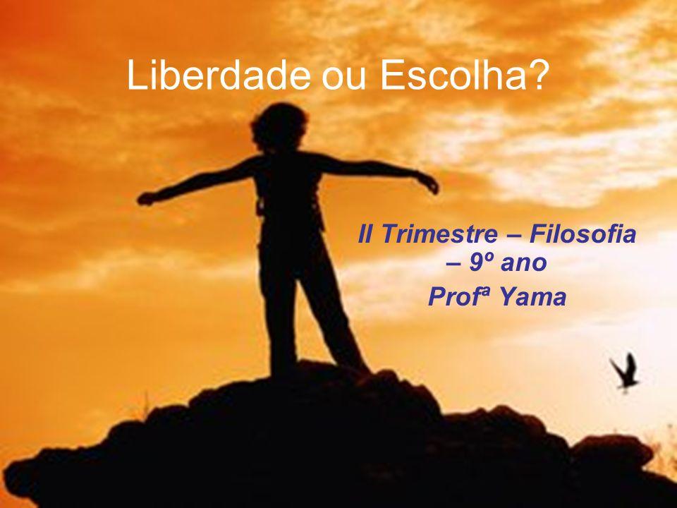 II Trimestre – Filosofia – 9º ano Profª Yama