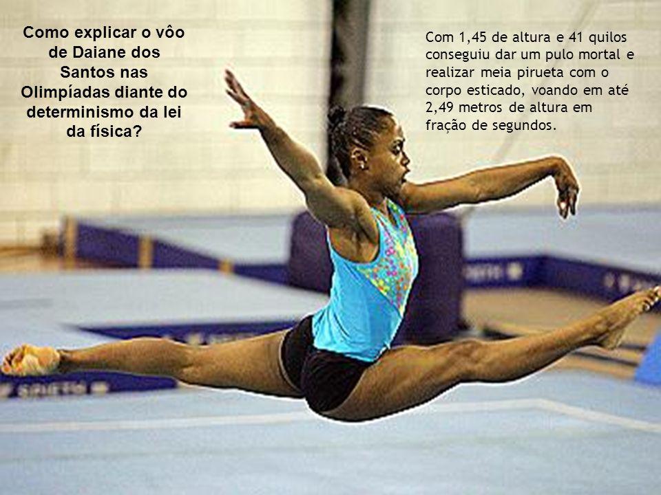 Como explicar o vôo de Daiane dos Santos nas Olimpíadas diante do determinismo da lei da física