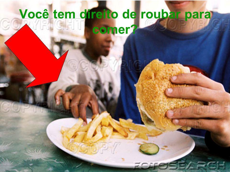 Você tem direito de roubar para comer