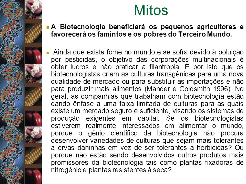 Mitos A Biotecnologia beneficiará os pequenos agricultores e favorecerá os famintos e os pobres do Terceiro Mundo.