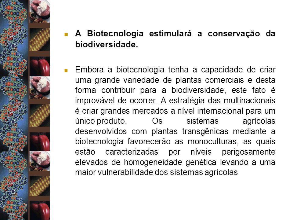 A Biotecnologia estimulará a conservação da biodiversidade.