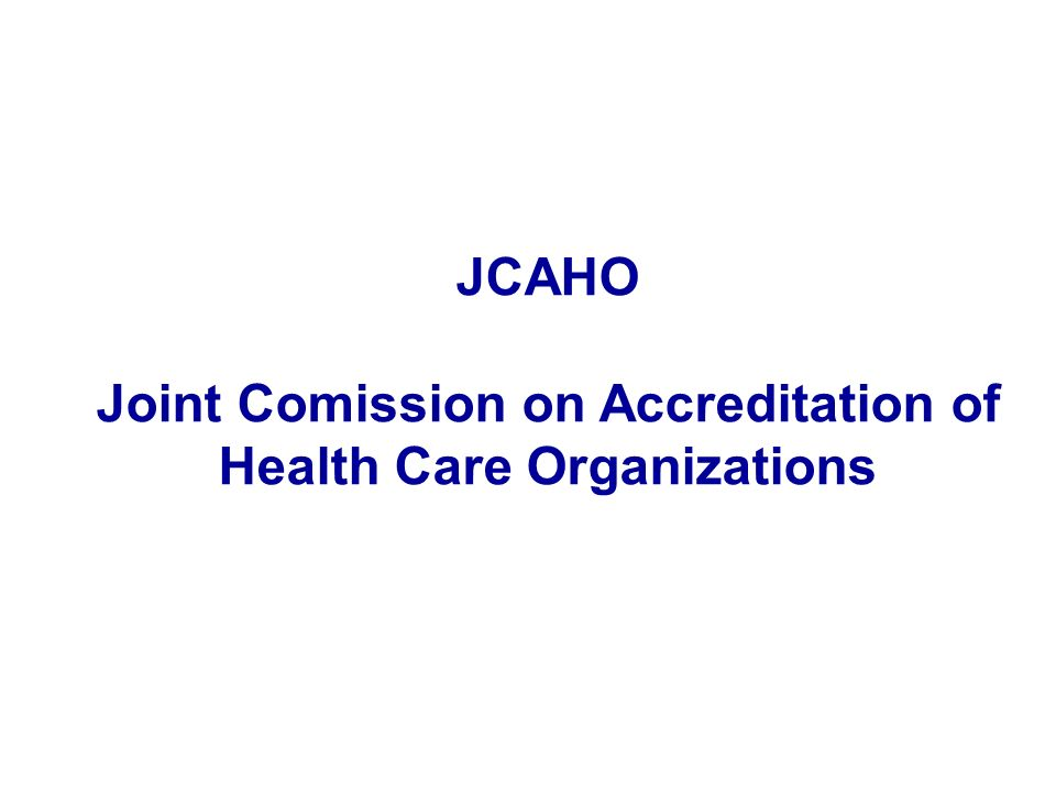 Joint Comission on Accreditation of Health Care Organizations