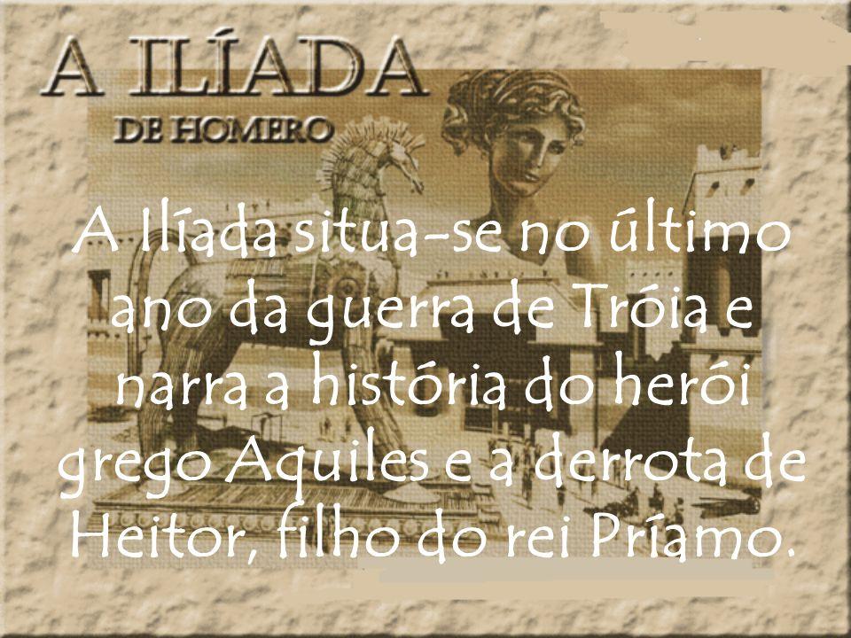 A Ilíada situa-se no último ano da guerra de Tróia e narra a história do herói grego Aquiles e a derrota de Heitor, filho do rei Príamo.