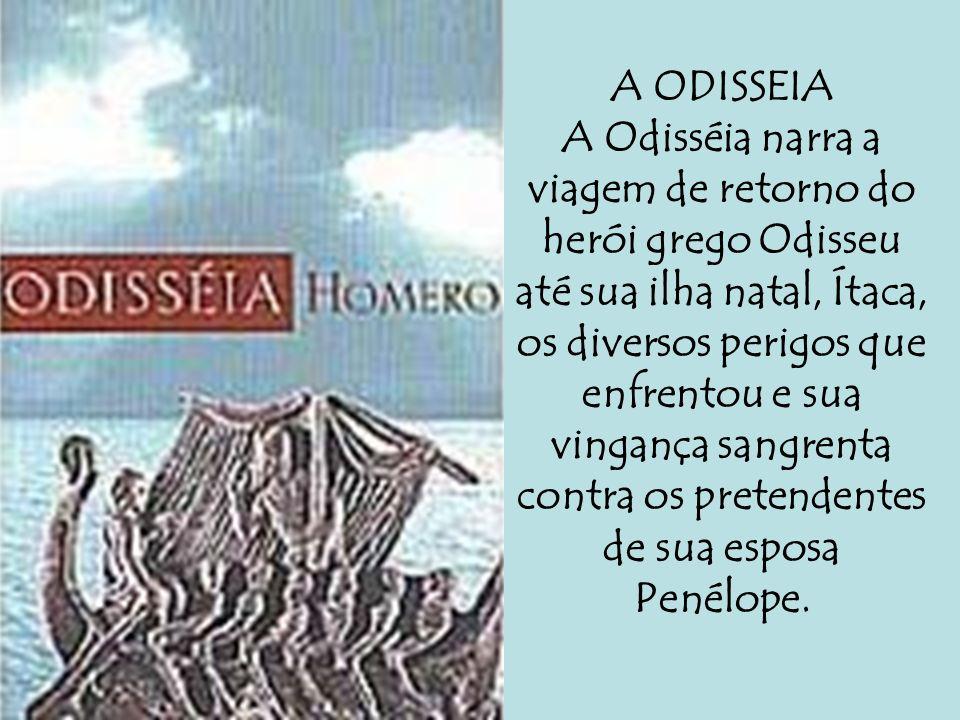 A ODISSEIA A Odisséia narra a viagem de retorno do herói grego Odisseu até sua ilha natal, Ítaca, os diversos perigos que enfrentou e sua vingança sangrenta contra os pretendentes de sua esposa Penélope.