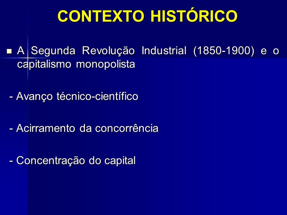 CONTEXTO HISTÓRICO A Segunda Revolução Industrial (1850-1900) e o capitalismo monopolista. - Avanço técnico-científico.