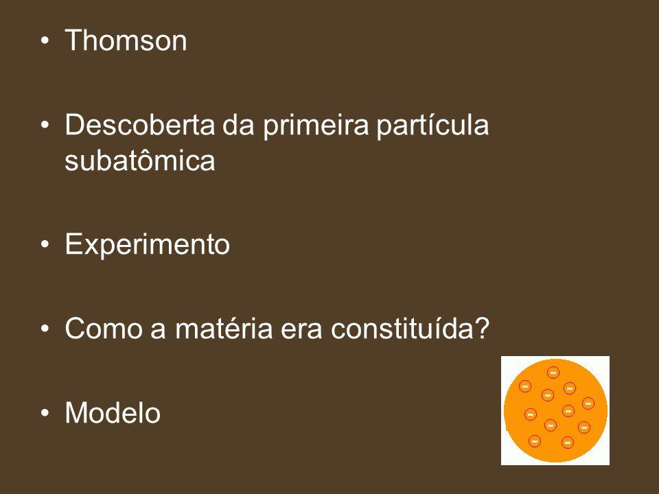 Thomson Descoberta da primeira partícula subatômica. Experimento. Como a matéria era constituída