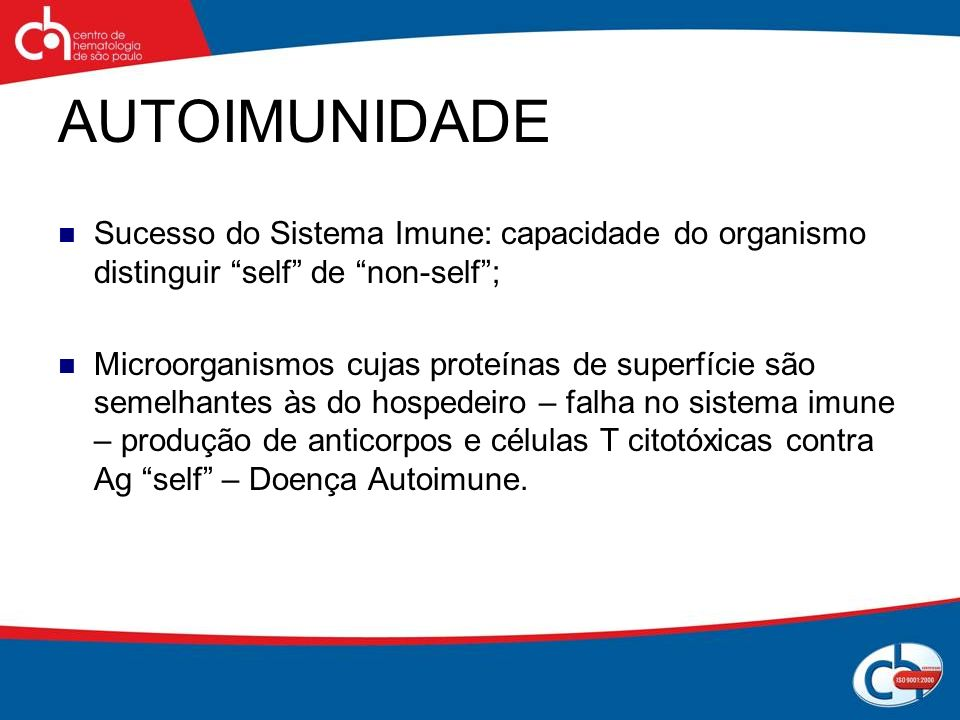 AUTOIMUNIDADESucesso do Sistema Imune: capacidade do organismo distinguir self de non-self ;