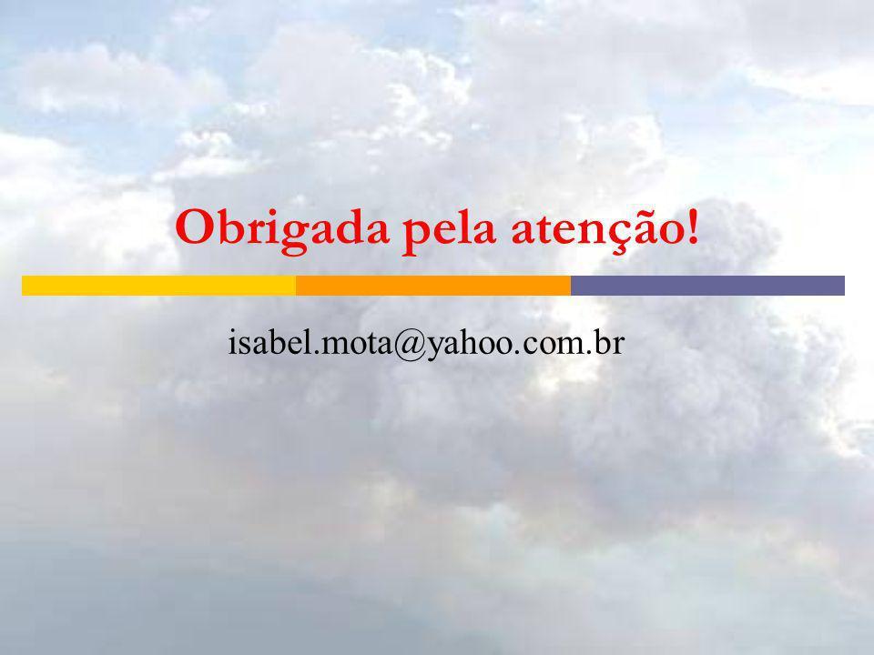 Obrigada pela atenção! isabel.mota@yahoo.com.br