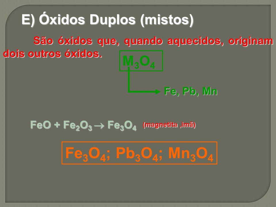 Fe3O4; Pb3O4; Mn3O4 E) Óxidos Duplos (mistos) M3O4